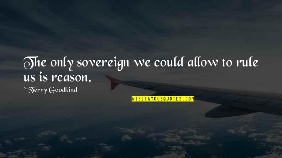 Still Loving Your Ex Tumblr Quotes By Terry Goodkind: The only sovereign we could allow to rule