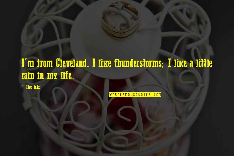 Still Loving Your Ex Tumblr Quotes By The Miz: I'm from Cleveland. I like thunderstorms; I like