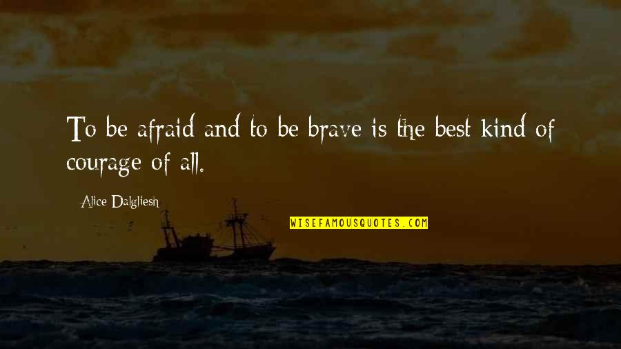 Still Smiling Quotes By Alice Dalgliesh: To be afraid and to be brave is