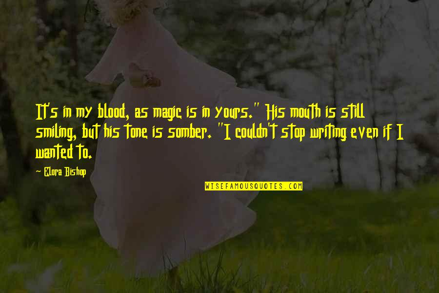 Still Smiling Quotes By Elora Bishop: It's in my blood, as magic is in
