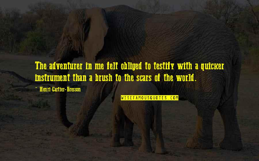 Still Smiling Quotes By Henri Cartier-Bresson: The adventurer in me felt obliged to testify