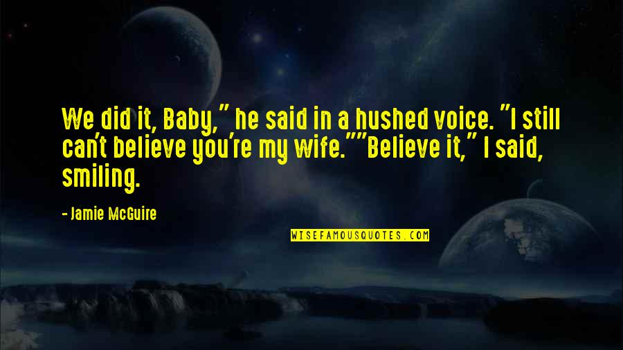 """Still Smiling Quotes By Jamie McGuire: We did it, Baby,"""" he said in a"""