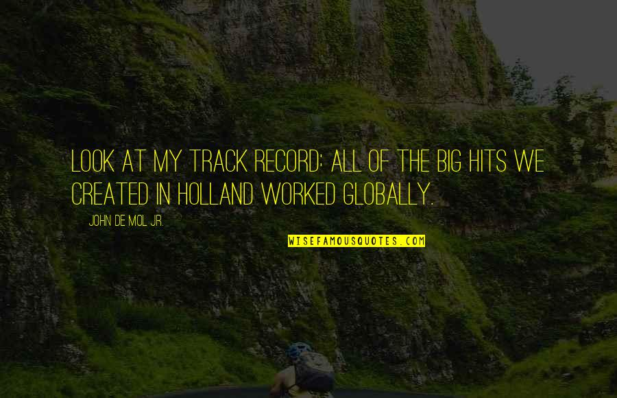 Still Smiling Quotes By John De Mol Jr.: Look at my track record: All of the