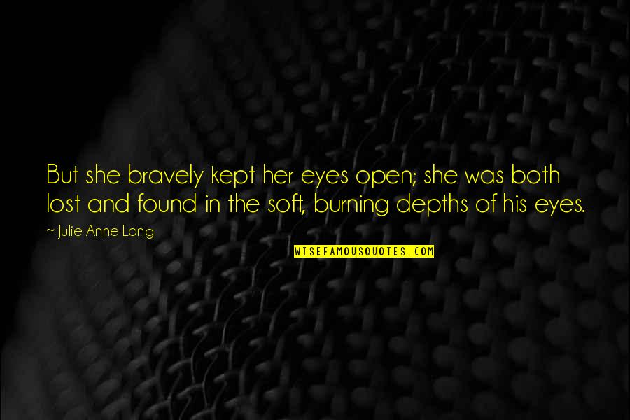 Still Smiling Quotes By Julie Anne Long: But she bravely kept her eyes open; she