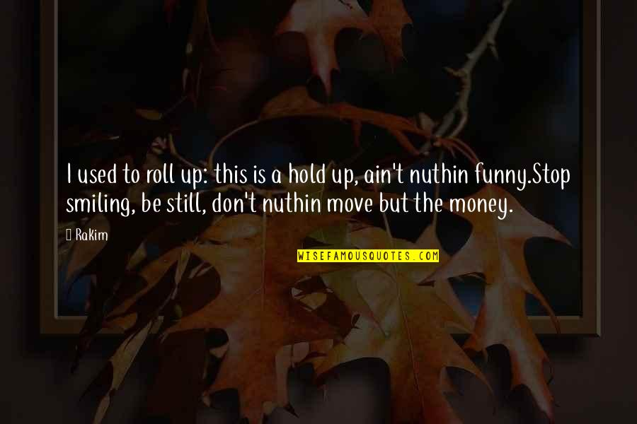 Still Smiling Quotes By Rakim: I used to roll up: this is a