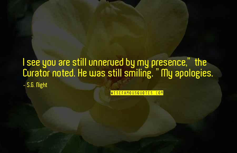 Still Smiling Quotes By S.G. Night: I see you are still unnerved by my