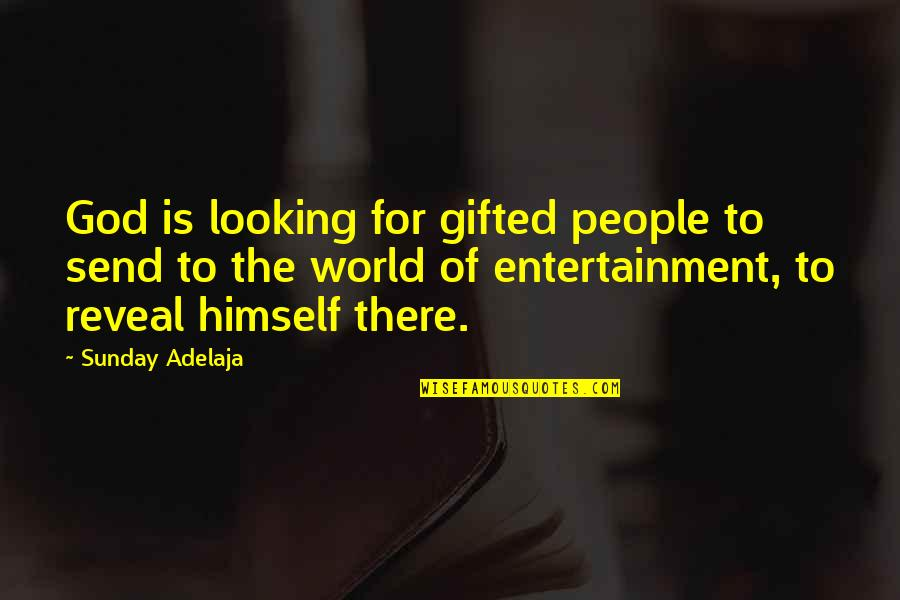 Still Smiling Quotes By Sunday Adelaja: God is looking for gifted people to send