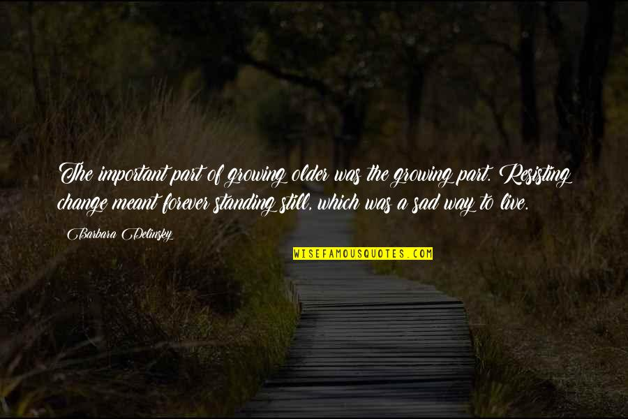 Still Standing Quotes By Barbara Delinsky: The important part of growing older was the