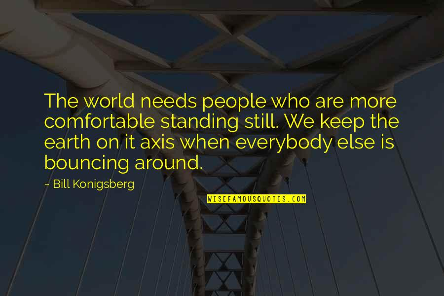 Still Standing Quotes By Bill Konigsberg: The world needs people who are more comfortable