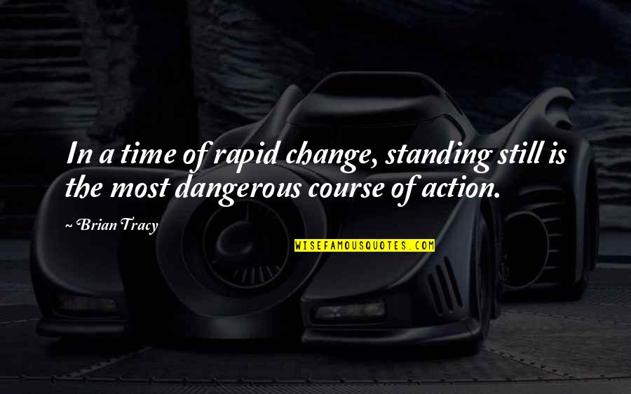 Still Standing Quotes By Brian Tracy: In a time of rapid change, standing still