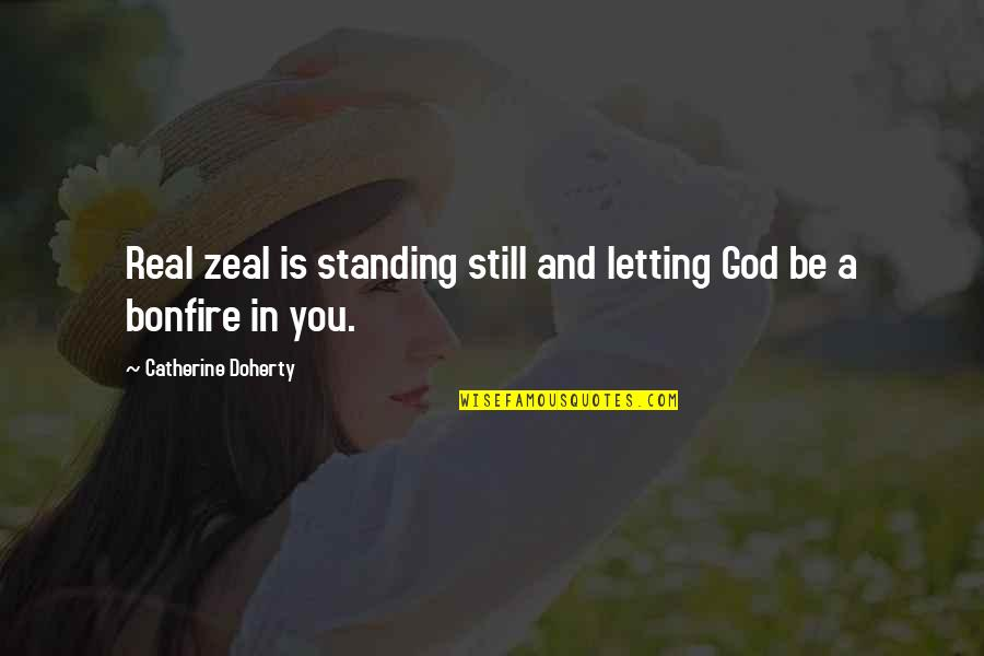 Still Standing Quotes By Catherine Doherty: Real zeal is standing still and letting God