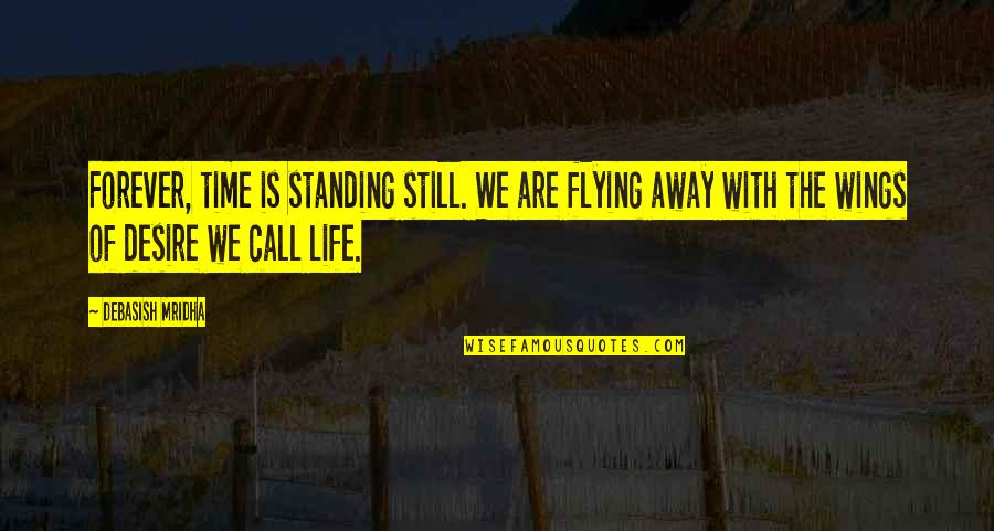Still Standing Quotes By Debasish Mridha: Forever, time is standing still. We are flying