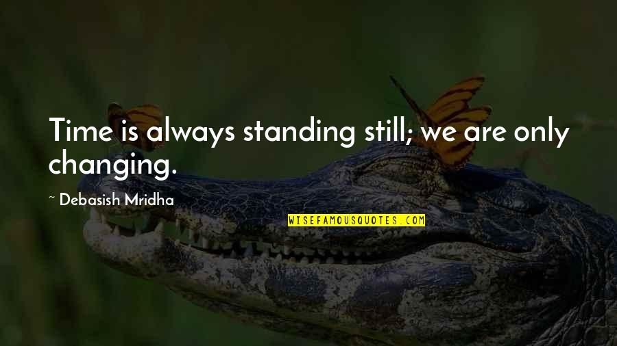 Still Standing Quotes By Debasish Mridha: Time is always standing still; we are only