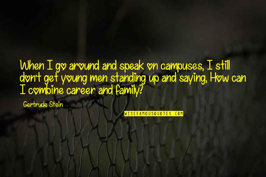 Still Standing Quotes By Gertrude Stein: When I go around and speak on campuses,
