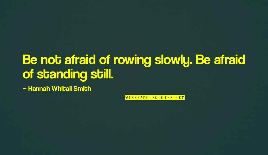 Still Standing Quotes By Hannah Whitall Smith: Be not afraid of rowing slowly. Be afraid