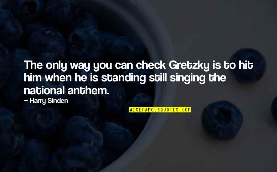 Still Standing Quotes By Harry Sinden: The only way you can check Gretzky is
