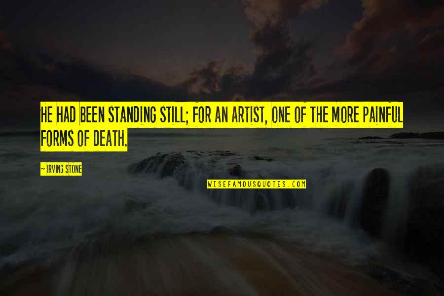 Still Standing Quotes By Irving Stone: He had been standing still; for an artist,
