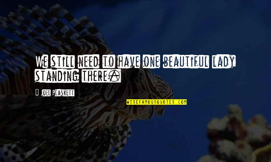 Still Standing Quotes By Joel Plaskett: We still need to have one beautiful lady