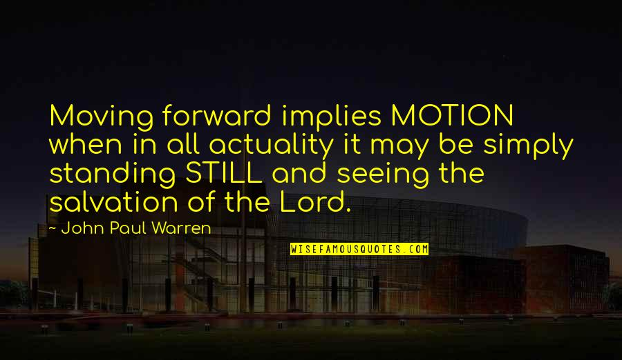 Still Standing Quotes By John Paul Warren: Moving forward implies MOTION when in all actuality