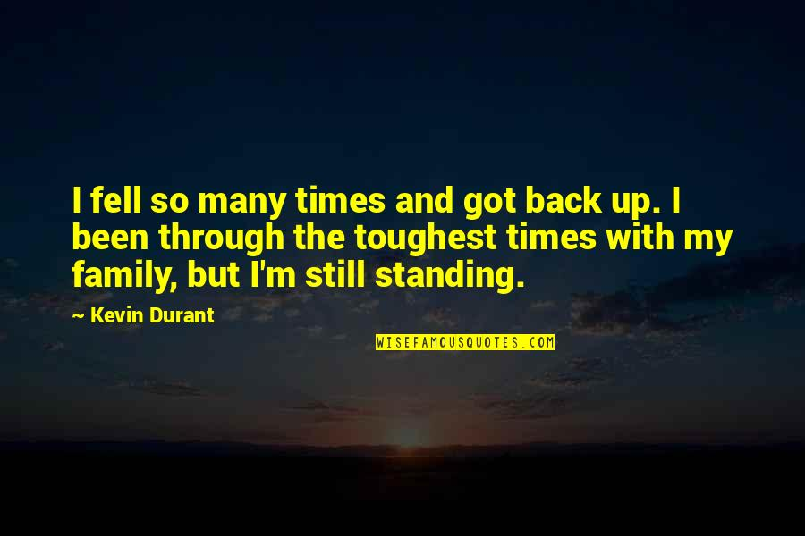 Still Standing Quotes By Kevin Durant: I fell so many times and got back