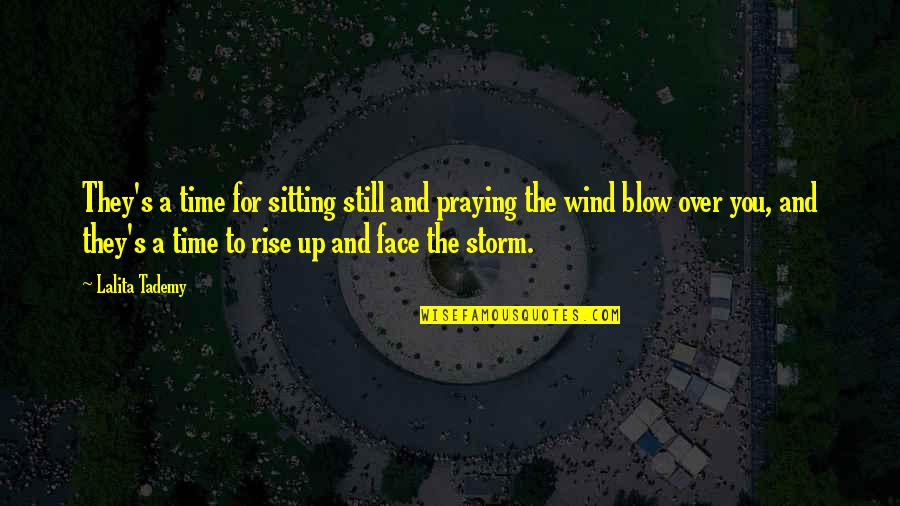 Still Standing Quotes By Lalita Tademy: They's a time for sitting still and praying