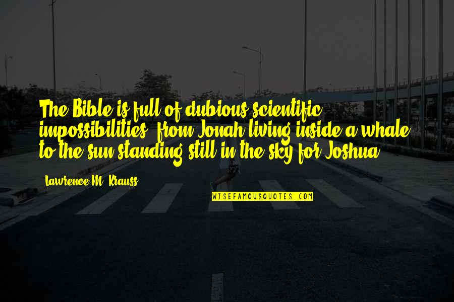 Still Standing Quotes By Lawrence M. Krauss: The Bible is full of dubious scientific impossibilities,