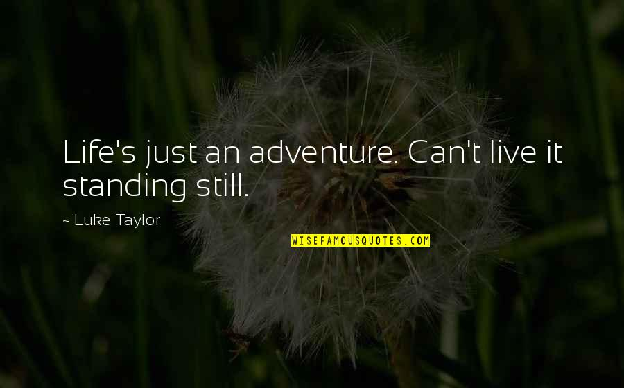 Still Standing Quotes By Luke Taylor: Life's just an adventure. Can't live it standing