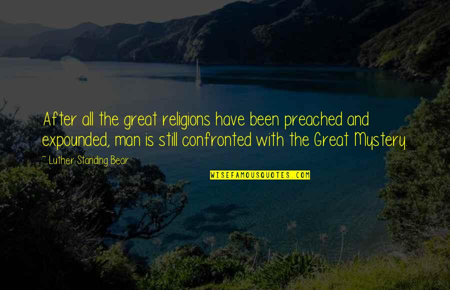 Still Standing Quotes By Luther Standing Bear: After all the great religions have been preached