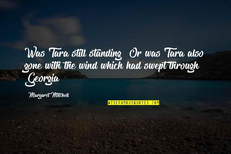 Still Standing Quotes By Margaret Mitchell: Was Tara still standing? Or was Tara also