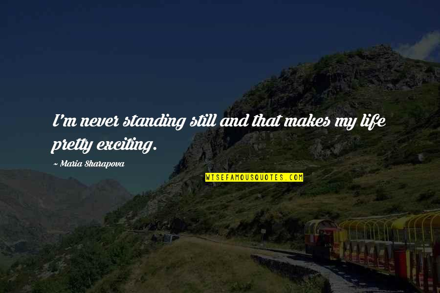 Still Standing Quotes By Maria Sharapova: I'm never standing still and that makes my