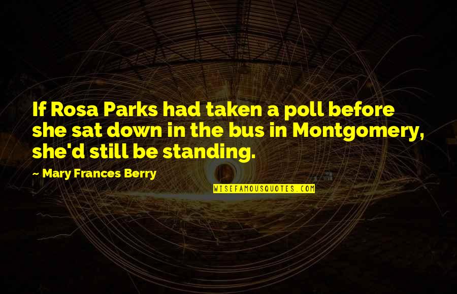 Still Standing Quotes By Mary Frances Berry: If Rosa Parks had taken a poll before