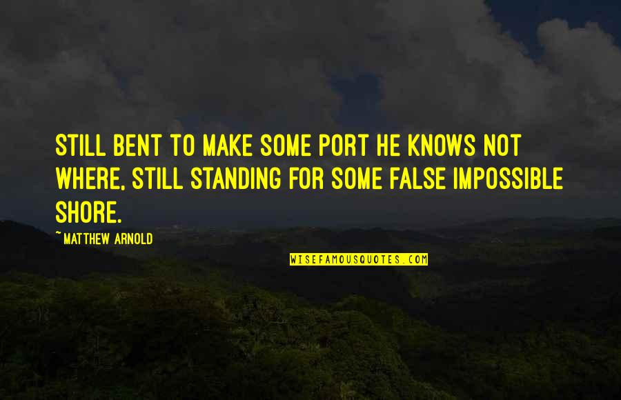 Still Standing Quotes By Matthew Arnold: Still bent to make some port he knows