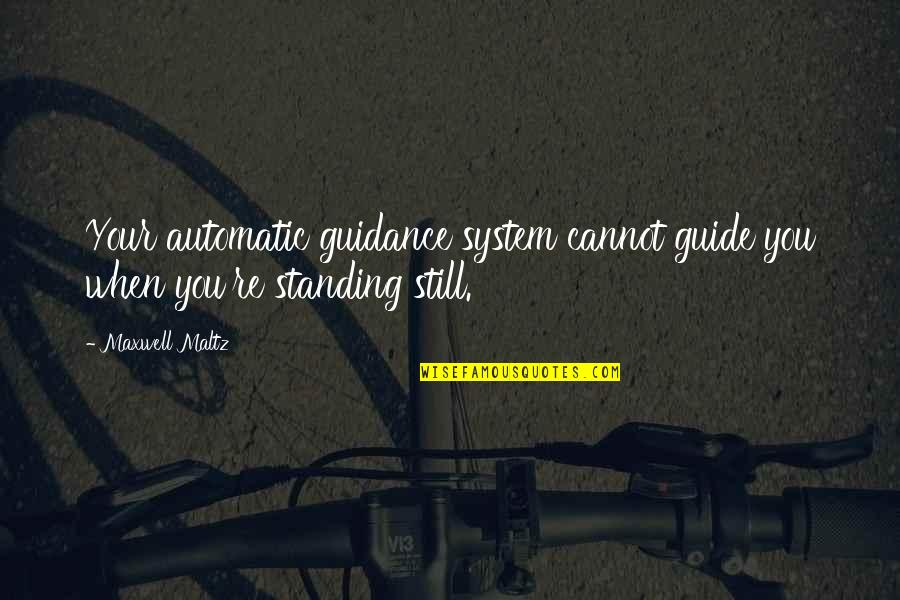 Still Standing Quotes By Maxwell Maltz: Your automatic guidance system cannot guide you when