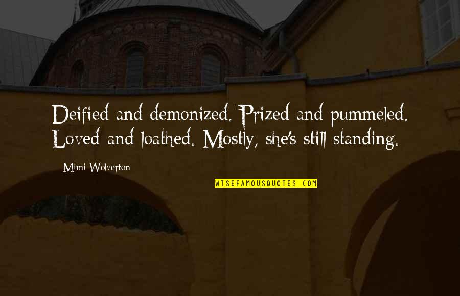Still Standing Quotes By Mimi Wolverton: Deified and demonized. Prized and pummeled. Loved and