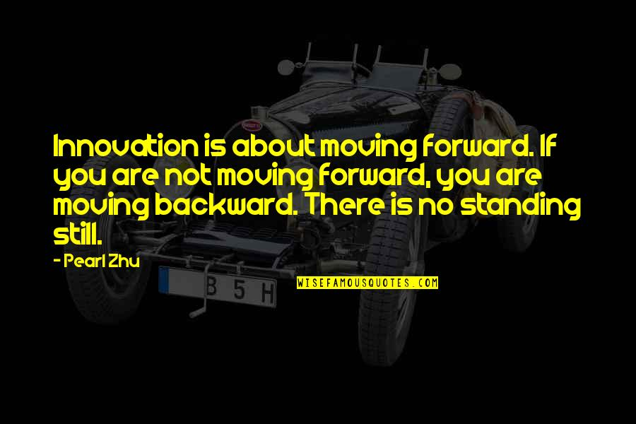 Still Standing Quotes By Pearl Zhu: Innovation is about moving forward. If you are