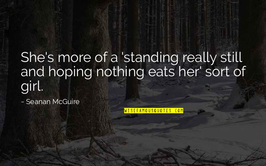 Still Standing Quotes By Seanan McGuire: She's more of a 'standing really still and