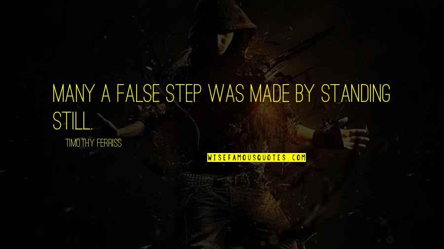 Still Standing Quotes By Timothy Ferriss: Many a false step was made by standing