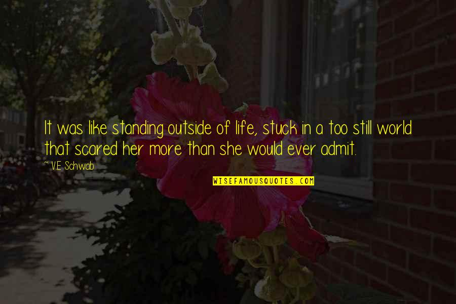 Still Standing Quotes By V.E Schwab: It was like standing outside of life, stuck