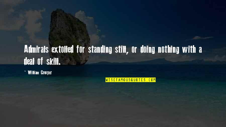 Still Standing Quotes By William Cowper: Admirals extolled for standing still, or doing nothing