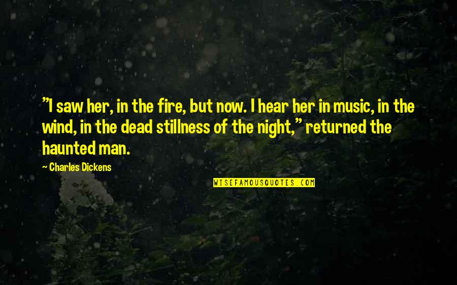 """Stillness Of Night Quotes By Charles Dickens: """"I saw her, in the fire, but now."""