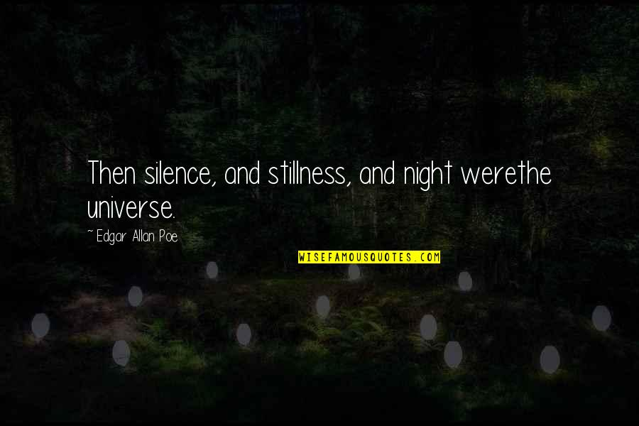 Stillness Of Night Quotes By Edgar Allan Poe: Then silence, and stillness, and night werethe universe.