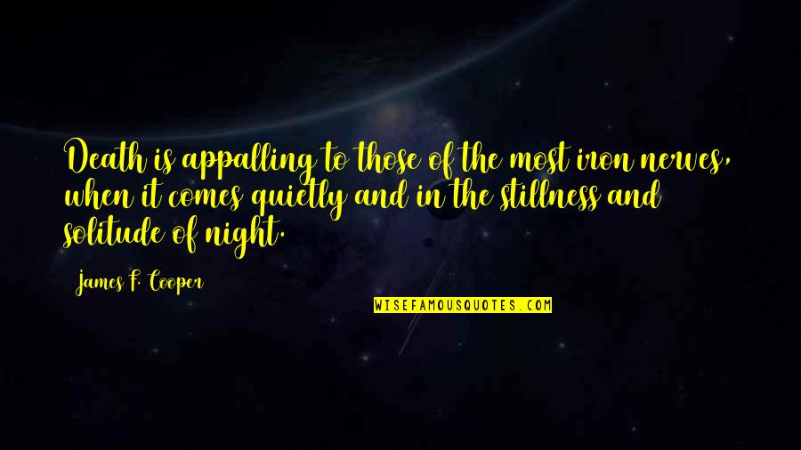 Stillness Of Night Quotes By James F. Cooper: Death is appalling to those of the most