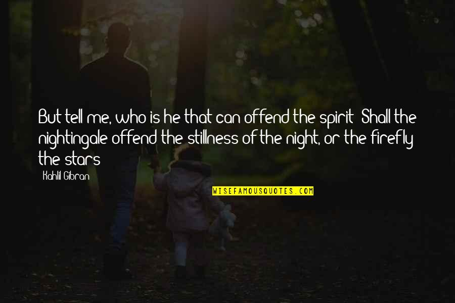 Stillness Of Night Quotes By Kahlil Gibran: But tell me, who is he that can