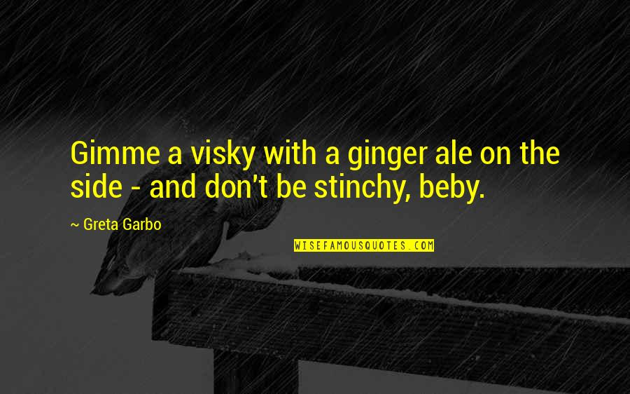 Stinchy Quotes By Greta Garbo: Gimme a visky with a ginger ale on