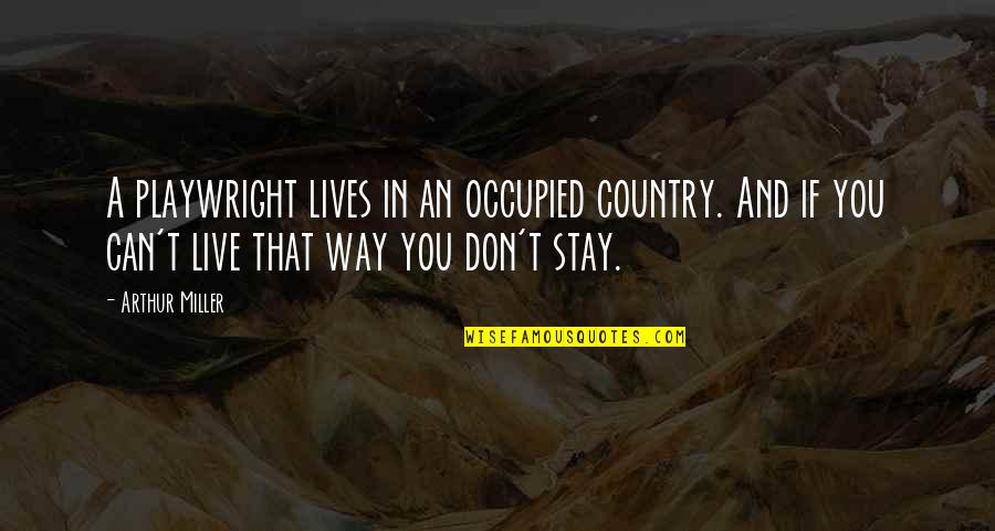 Stink Breath Quotes By Arthur Miller: A playwright lives in an occupied country. And
