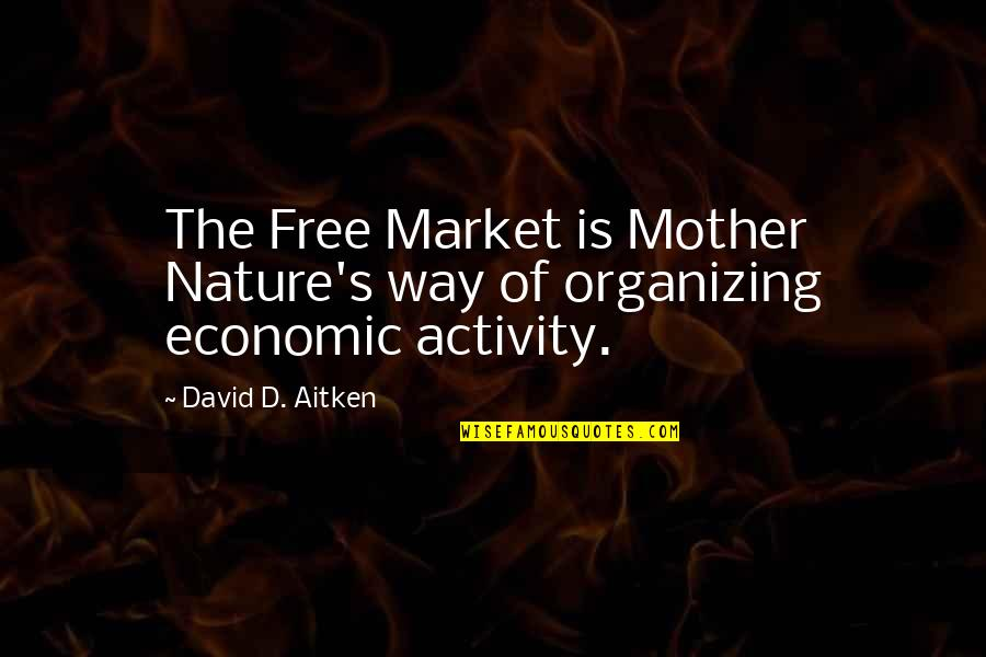 Stink Breath Quotes By David D. Aitken: The Free Market is Mother Nature's way of