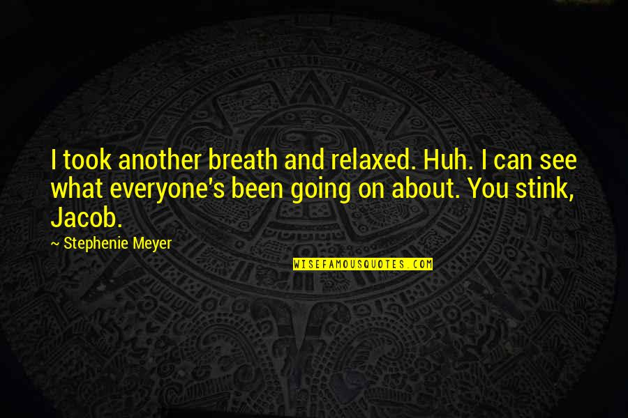 Stink Breath Quotes By Stephenie Meyer: I took another breath and relaxed. Huh. I