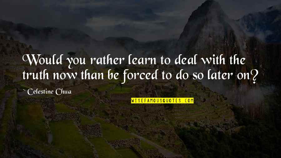 Stirb Langsam Quotes By Celestine Chua: Would you rather learn to deal with the