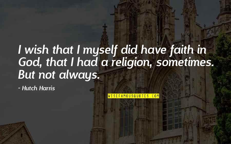 Stirb Langsam Quotes By Hutch Harris: I wish that I myself did have faith