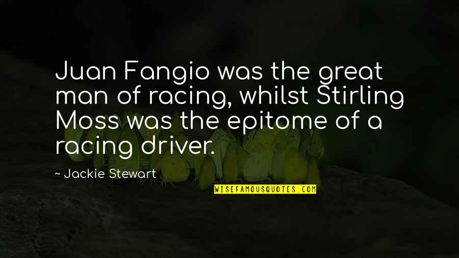 Stirling Moss Quotes By Jackie Stewart: Juan Fangio was the great man of racing,